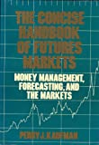 The Concise Handbook of Futures Markets: Money Management, Forecasting, and the Markets