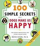 100 Simple Secrets Why Dogs Make Us Happy: The Science Behind What Dog Lovers Already Know (0060858826) by Niven, David