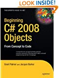 Beginning C# 2008 Objects: From Concept to Code (Expert's Voice in .NET)