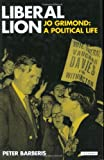 Liberal Lion: Jo Grimond, A Political Life