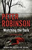 Peter Robinson Watching the Dark: The 20th Dci Banks Mystery: A DCI Banks Mystery (Inspector Banks 20)