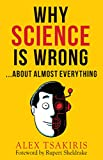 WHY SCIENCE IS WRONG...: About Almost Everything