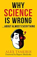 WHY SCIENCE IS WRONG...: About Almost Everything (English Edition)