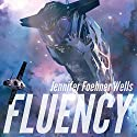 Fluency (       UNABRIDGED) by Jennifer Foehner Wells Narrated by Susanna Burney