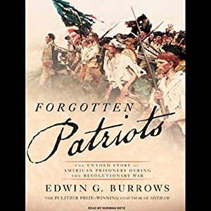 Forgotten Patriots: The Untold Story of American Prisoners During the Revolutionary War | [Edwin G. Burrows]