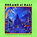 Dreams of Bali: A Travels with Jack Adventure Radio/TV Program by Meatball Fulton