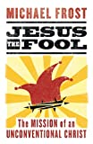 Jesus the Fool: The Mission of the Unconventional Christ (1598563580) by Frost, Michael