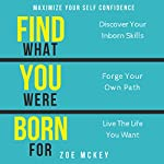 Find What You Were Born For: Discover Your Inborn Skills, Forge Your Own Path, Live the Life You Want | Zoe McKey