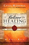 img - for I Believe in Healing: Real Stories from the Bible, History and Today book / textbook / text book