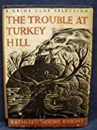 The trouble at Turkey Hill by Kathleen Moore…