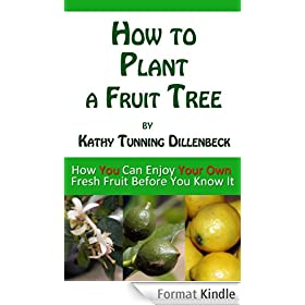 How to Plant a Fruit Tree: How You Can Enjoy Your Own Fresh Fruit Before You Know It (English Edition)