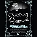 Something Borrowed Audiobook by Paul Magrs Narrated by Joanna Tope