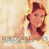 Shine Your Glory Down - Rebecca St. James