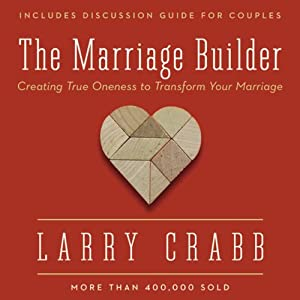 Marriage Builder: Creating True Oneness to Transform Your Marriage | [Larry Crabb]