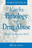 img - for The Pathology of Drug Abuse, Third Edition (Karch's Pathology of Drug Abuse) book / textbook / text book