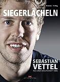 Siegerlächeln: Sebastian Vettel - Das Leben eines Formel 1-Idols