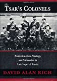 img - for The Tsar's Colonels: Professionalism, Strategy, and Subversion in Late Imperial Russia by David Alan Rich (1999-04-20) book / textbook / text book