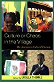 img - for Culture or Chaos in the Village: The Journey to Cultural Fluency book / textbook / text book
