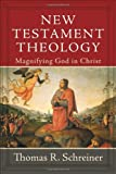 New Testament Theology: Magnifying God in Christ (0801026806) by Thomas R. Schreiner