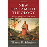 New Testament Theology: Magnifying God in Christ ~ Thomas R. Schreiner