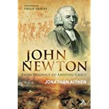 "John Newton: From Disgrace to ""Amazing Grace"": From Disgrace to ""Amazing Grace"": From Disgrace to ""Amazing Grace""by Jonathan Aitken"
