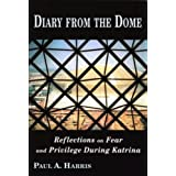 Diary From the Dome, Reflections on Fear and Privilege During Katrina ~ Paul A. Harris