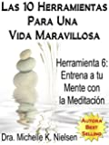 LAS 10 HERRAMIENTAS PARA UNA VIDA MARAVILLOSA-Herramienta 6: Entrena a tu mente con la meditaci�n