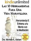 LAS 10 HERRAMIENTAS PARA UNA VIDA MARAVILLOSA-Herramienta 6: Entrena a tu mente con la meditación