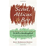 Scout, Atticus, and Boo: A Celebration of Fifty Years of To Kill a Mockingbird ~ Mary McDonagh Murphy