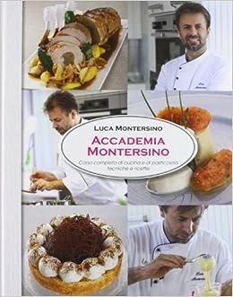 Accademia Montersino. Corso completo di cucina e di pasticceria
