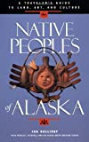 Native Peoples of Alaska: A Travelers Guide to Land, Art, and Culture