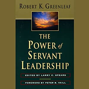 The Power of Servant Leadership | [Robert K. Greenleaf]