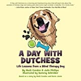 img - for A Day with Dutchess: Life Lessons from a Blind Therapy Dog by Condon, Mark, Phillips, Julie, Jones, Karen (2013) Paperback book / textbook / text book