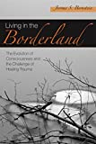 Living in the Borderland:The Evolution of Consciousness and the Challenge of Healing Trauma