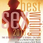 Best Sex Writing 2013: The State of Today's Sexual Culture | Rachel Kramer Bussel (editor),Carol Queen (foreword)