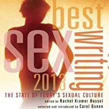 Best Sex Writing 2013: The State of Today's Sexual Culture (       UNABRIDGED) by Rachel Kramer Bussel (editor), Carol Queen (foreword) Narrated by Kristin Kalbli, Fleet Cooper