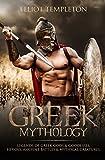 Greek Mythology: Legends of Greek Gods & Goddesses, Heroes, Ancient Battles & Mythical Creatures.