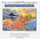 Fine Art Nature Photography: Advanced Techniques and the Creative Process, 2nd Edition