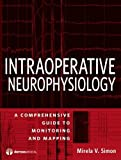 img - for Intraoperative Neurophysiology: A Comprehensive Guide to Monitoring and Mapping book / textbook / text book