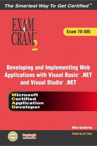 MCAD Developing and Implementing Web Applications with Microsoft Visual Basic(R) .NET and Microsoft Visual Studio(R) .NET Exam Cram 2 (Exam Cram 70-305)