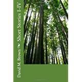 Short Stories I-IVby David M. Brown