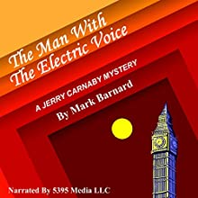 The Man with the Electric Voice: Carnaby of Scotland Yard, Book 1 Audiobook by Mark Barnard Narrated by  5395 MEDIA LLC