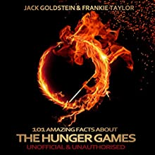 101 Amazing Facts about The Hunger Games (       UNABRIDGED) by Jack Goldstein, Frankie Taylor Narrated by Jack Goldstein