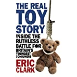 The Real Toy Story: Inside the Ruthless Battle for Britain's Youngest Consumersby Eric Clark