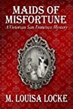 Maids of Misfortune: A Victorian San Francisco Mystery (Victorian San Francisco Story Book 1)