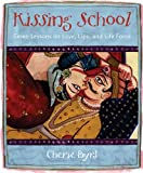 Kissing School: Seven Lessons on Love, Lips, and Life Force