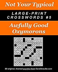 Not Your Typical Large-Print Crosswords #5 - Awfully Good Oxymorons