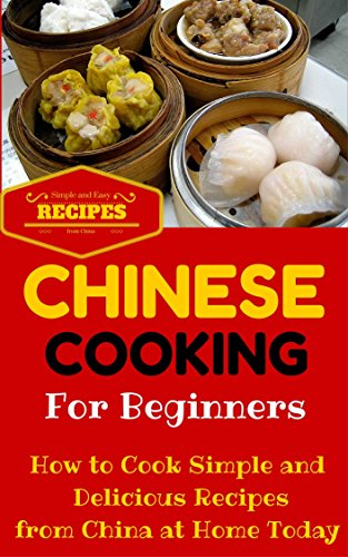 Chinese Cooking: Easy Chinese Recipes for Beginners (Chinese Cooking 101 - Asian Food for Dummies - Chinese Food Recipes) by Clara Taylor