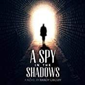 A Spy in the Shadows | [Randy Grigsby]