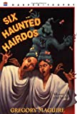 Six Haunted Hairdos (The Hamlet Chronicles) (0064407209) by Maguire, Gregory